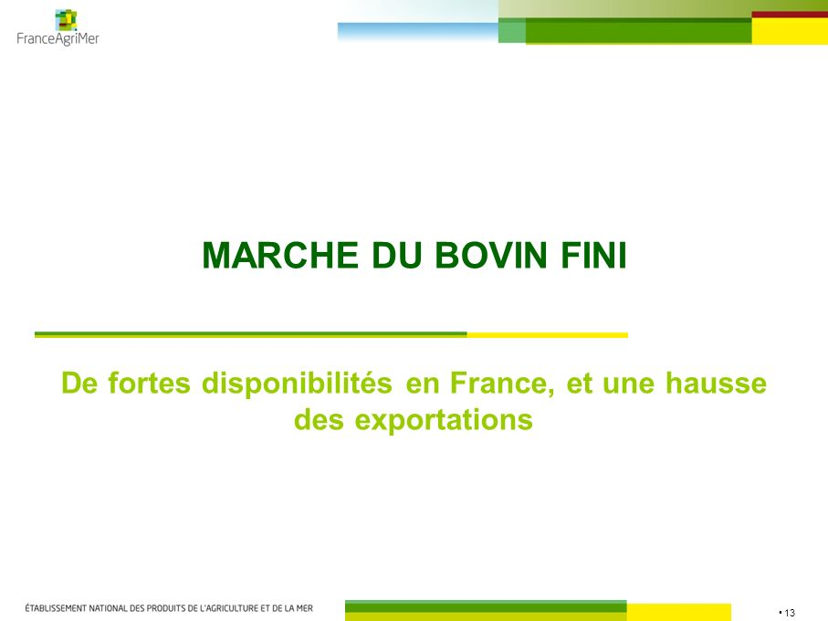 13 MARCHE DU BOVIN FINI De fortes disponibilités en France, et une hausse des exportations