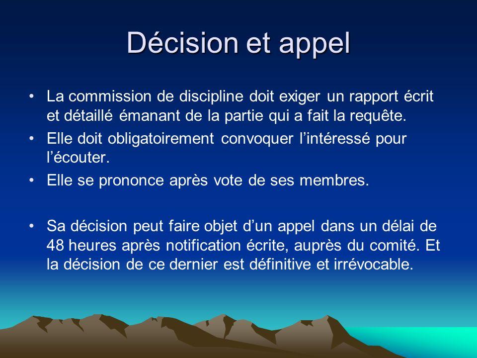 Décision et appel La commission de discipline doit exiger un rapport écrit et détaillé émanant de la partie qui a fait la requête.