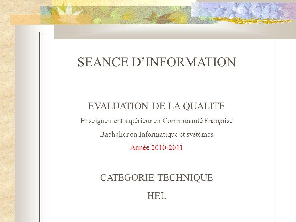 SEANCE DINFORMATION EVALUATION DE LA QUALITE Enseignement supérieur en Communauté Française Bachelier en Informatique et systèmes Année 2010-2011 CATEGORIE TECHNIQUE HEL