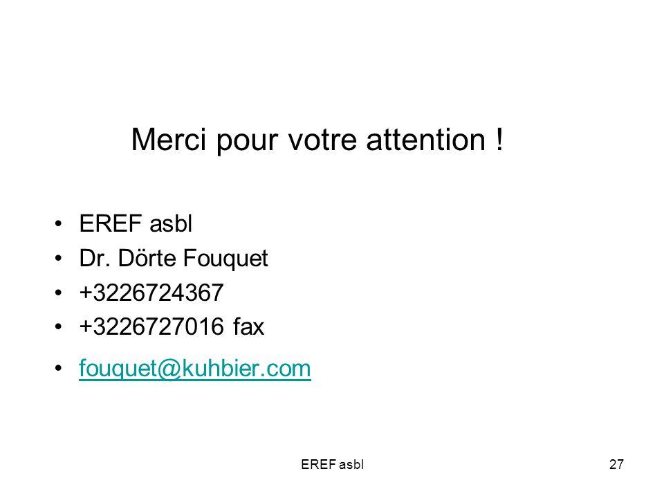 EREF asbl27 Merci pour votre attention ! EREF asbl Dr. Dörte Fouquet +3226724367 +3226727016 fax fouquet@kuhbier.com