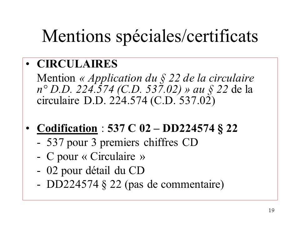 19 Mentions spéciales/certificats CIRCULAIRES Mention « Application du § 22 de la circulaire n° D.D.