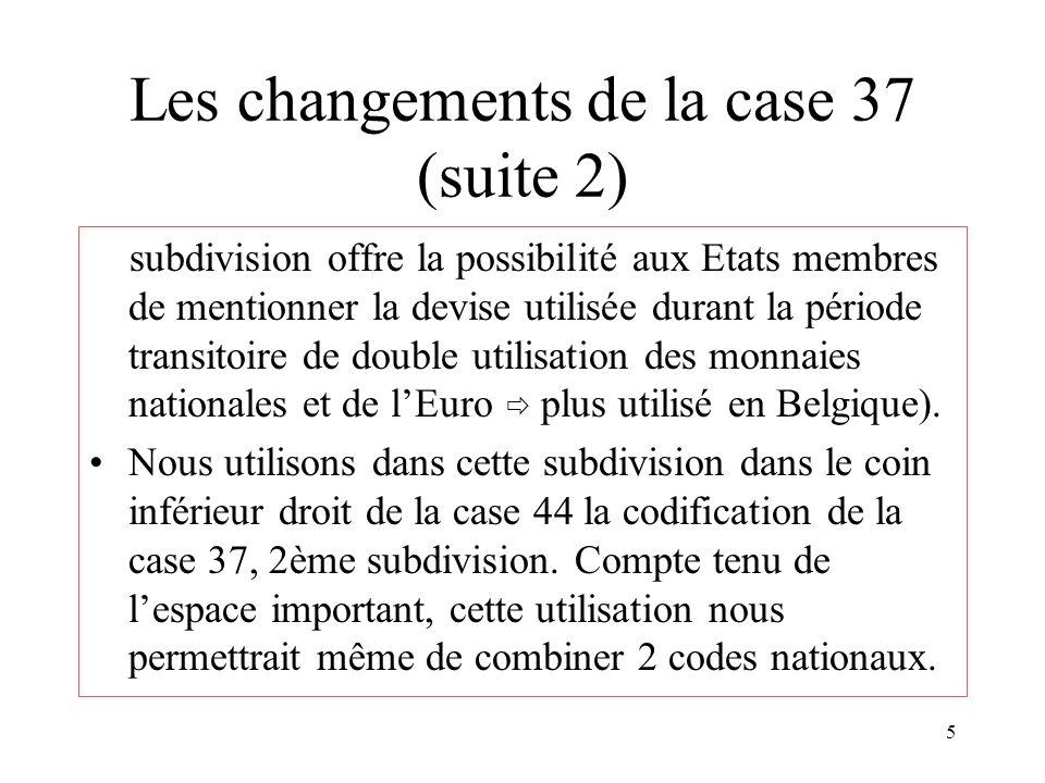 5 Les changements de la case 37 (suite 2) subdivision offre la possibilité aux Etats membres de mentionner la devise utilisée durant la période transitoire de double utilisation des monnaies nationales et de lEuro plus utilisé en Belgique).
