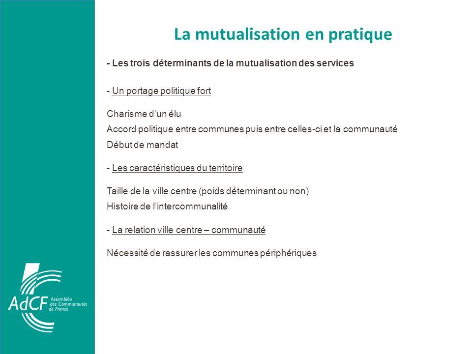 La mutualisation en pratique - Les trois déterminants de la mutualisation des services - Un portage politique fort Charisme dun élu Accord politique e