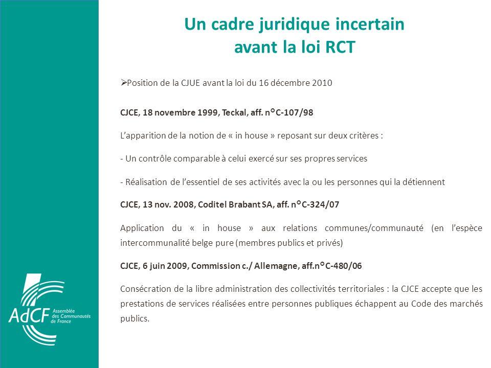 Un cadre juridique incertain avant la loi RCT Position de la CJUE avant la loi du 16 décembre 2010 CJCE, 18 novembre 1999, Teckal, aff. n°C-107/98 Lap