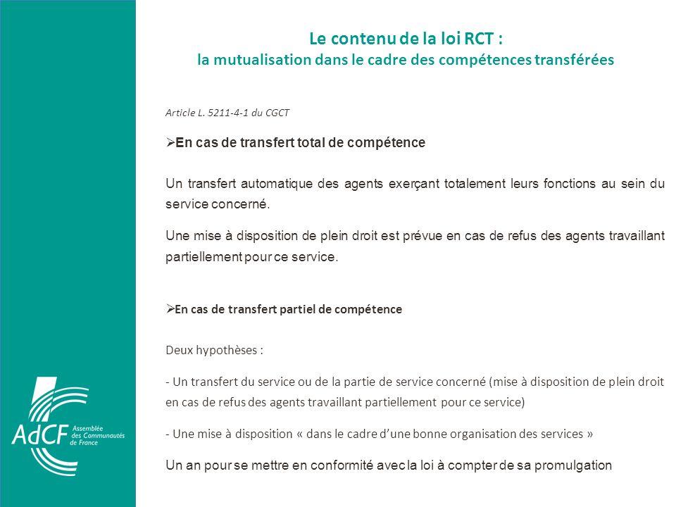 Le contenu de la loi RCT : la mutualisation dans le cadre des compétences transférées Article L. 5211-4-1 du CGCT En cas de transfert total de compéte