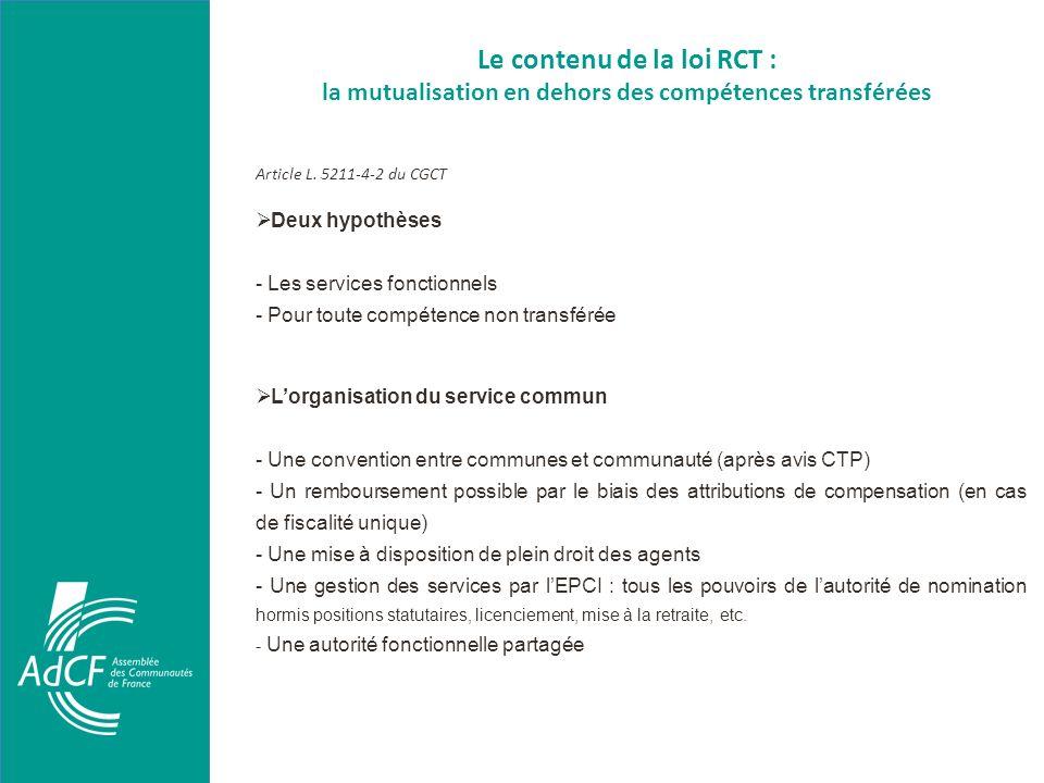 Le contenu de la loi RCT : la mutualisation en dehors des compétences transférées Article L. 5211-4-2 du CGCT Deux hypothèses - Les services fonctionn