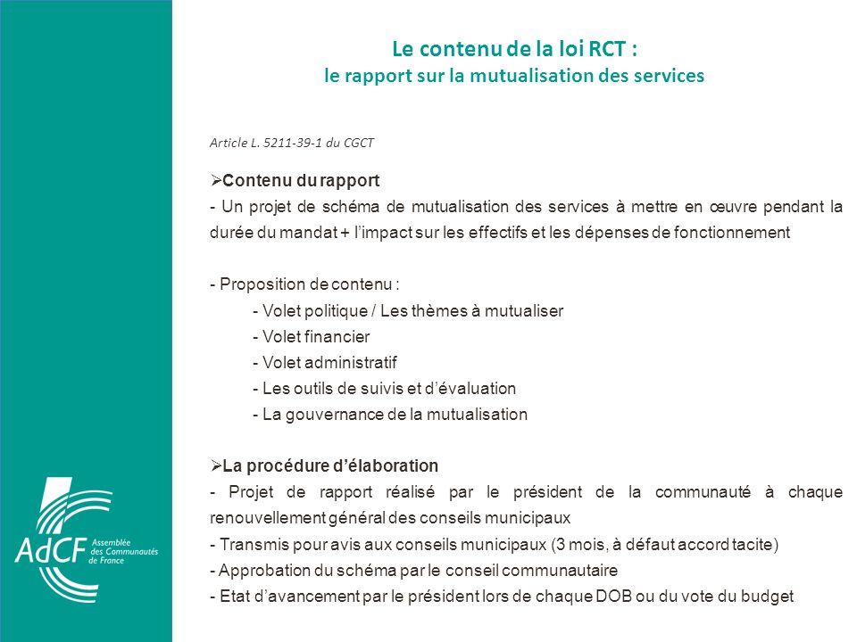 Le contenu de la loi RCT : le rapport sur la mutualisation des services Article L. 5211-39-1 du CGCT Contenu du rapport - Un projet de schéma de mutua