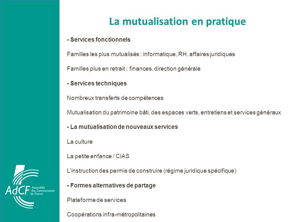 La mutualisation en pratique - Services fonctionnels Familles les plus mutualisés : informatique, RH, affaires juridiques Familles plus en retrait : f