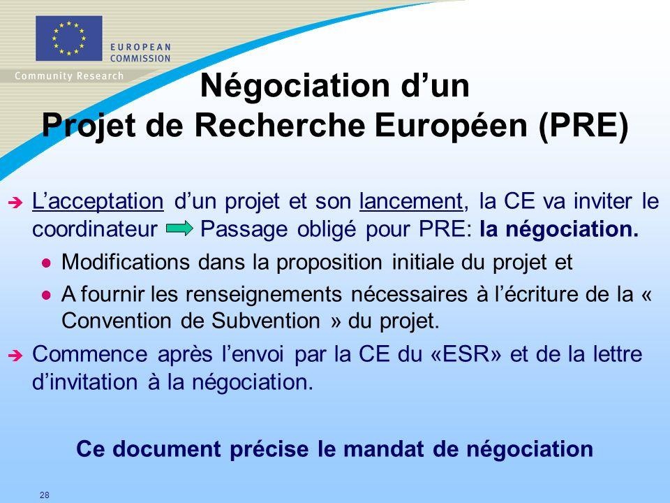 28 Négociation dun Projet de Recherche Européen (PRE) è Lacceptation dun projet et son lancement, la CE va inviter le coordinateur Passage obligé pour