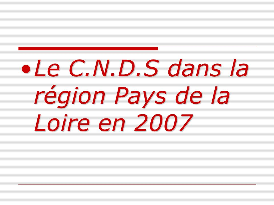 Le C.N.D.S dans la région Pays de la Loire en 2007Le C.N.D.S dans la région Pays de la Loire en 2007