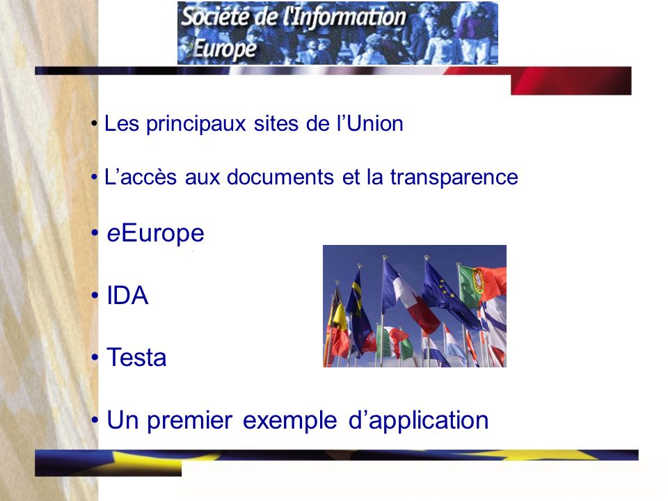 Les principaux sites de lUnion Laccès aux documents et la transparence eEurope IDA Testa Un premier exemple dapplication