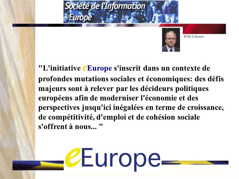 L initiative e Europe s inscrit dans un contexte de profondes mutations sociales et économiques: des défis majeurs sont à relever par les décideurs politiques européens afin de moderniser l économie et des perspectives jusqu ici inégalées en terme de croissance, de compétitivité, d emploi et de cohésion sociale s offrent à nous...
