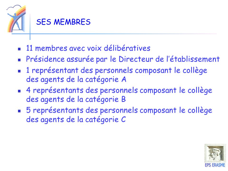 SES MEMBRES 11 membres avec voix délibératives Présidence assurée par le Directeur de létablissement 1 représentant des personnels composant le collèg