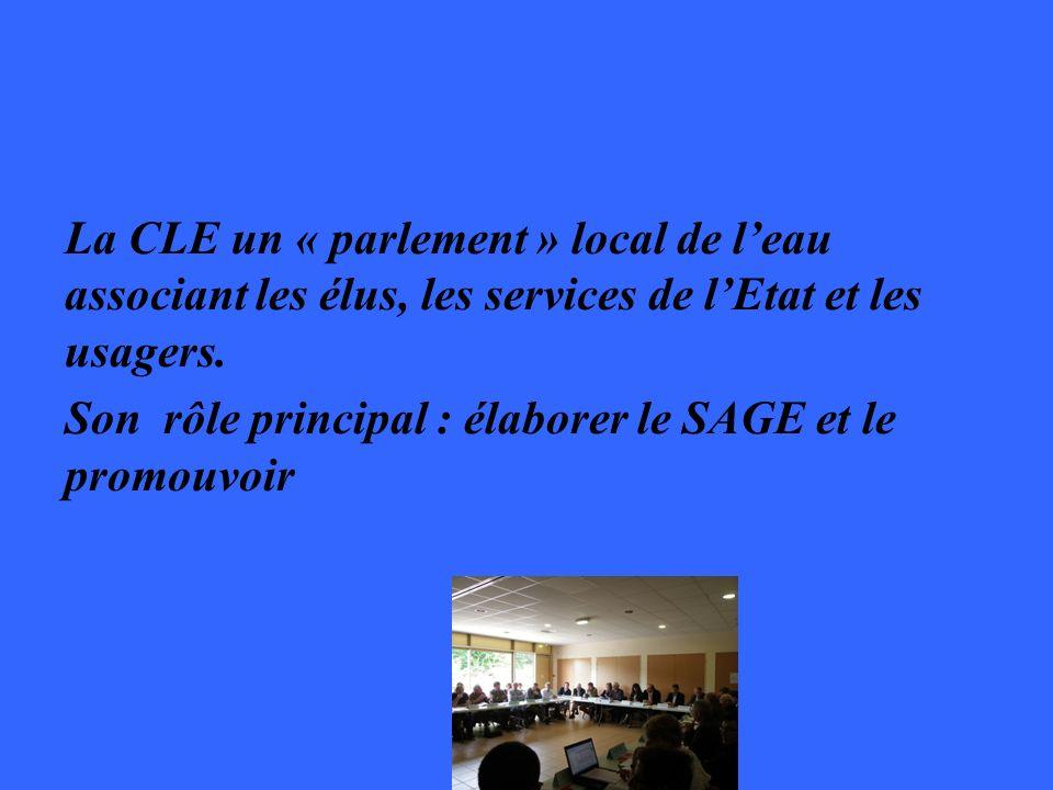 La CLE un « parlement » local de leau associant les élus, les services de lEtat et les usagers. Son rôle principal : élaborer le SAGE et le promouvoir