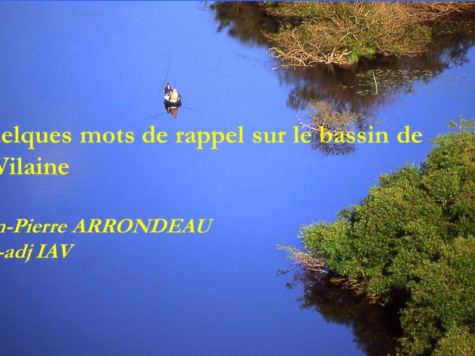 Quelques mots de rappel sur le bassin de la Vilaine Jean-Pierre ARRONDEAU Dir-adj IAV
