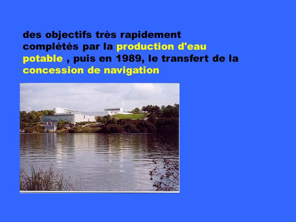complément IAV des objectifs très rapidement complétés par la production d'eau potable, puis en 1989, le transfert de la concession de navigation