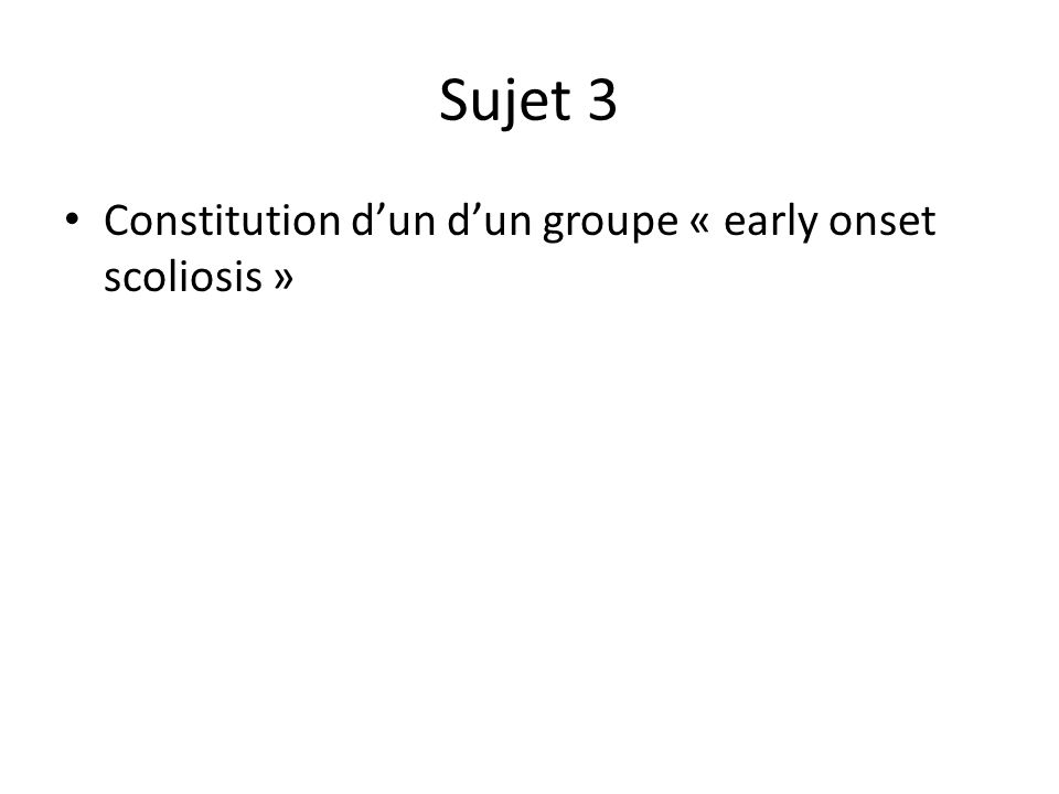 Sujet 3 Constitution dun dun groupe « early onset scoliosis »