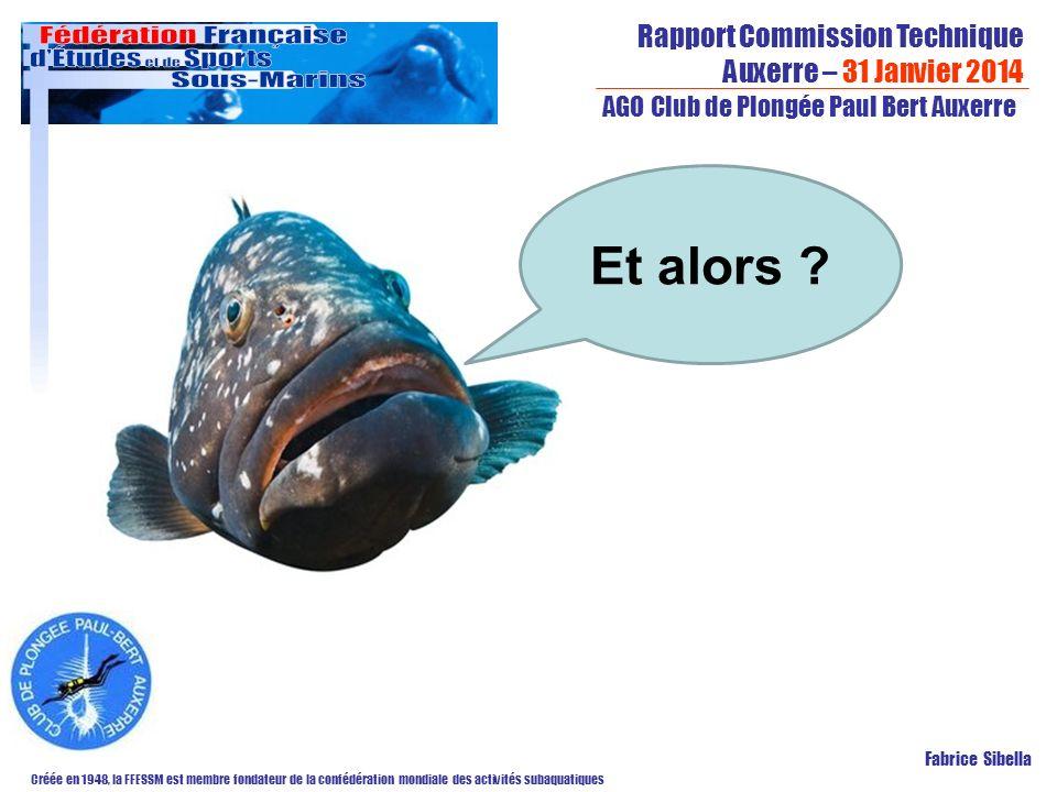 Rapport Commission Technique Auxerre – 31 Janvier 2014 Créée en 1948, la FFESSM est membre fondateur de la confédération mondiale des activités subaquatiques AGO Club de Plongée Paul Bert Auxerre Fabrice Sibella Et alors ?