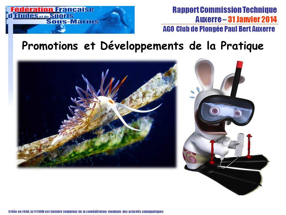 Rapport Commission Technique Auxerre – 31 Janvier 2014 Créée en 1948, la FFESSM est membre fondateur de la confédération mondiale des activités subaquatiques AGO Club de Plongée Paul Bert Auxerre Promotions et Développements de la Pratique