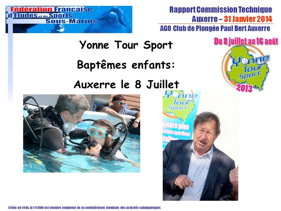 Rapport Commission Technique Auxerre – 31 Janvier 2014 Créée en 1948, la FFESSM est membre fondateur de la confédération mondiale des activités subaquatiques AGO Club de Plongée Paul Bert Auxerre Yonne Tour Sport Baptêmes enfants: Auxerre le 8 Juillet