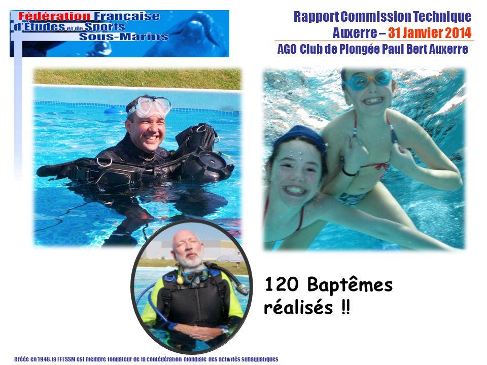 Rapport Commission Technique Auxerre – 31 Janvier 2014 Créée en 1948, la FFESSM est membre fondateur de la confédération mondiale des activités subaquatiques AGO Club de Plongée Paul Bert Auxerre 120 Baptêmes réalisés !!