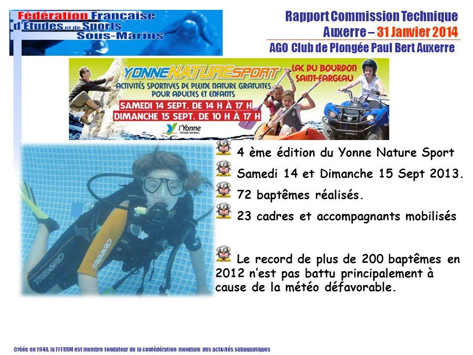 Rapport Commission Technique Auxerre – 31 Janvier 2014 Créée en 1948, la FFESSM est membre fondateur de la confédération mondiale des activités subaquatiques AGO Club de Plongée Paul Bert Auxerre 4 ème édition du Yonne Nature Sport Samedi 14 et Dimanche 15 Sept 2013.