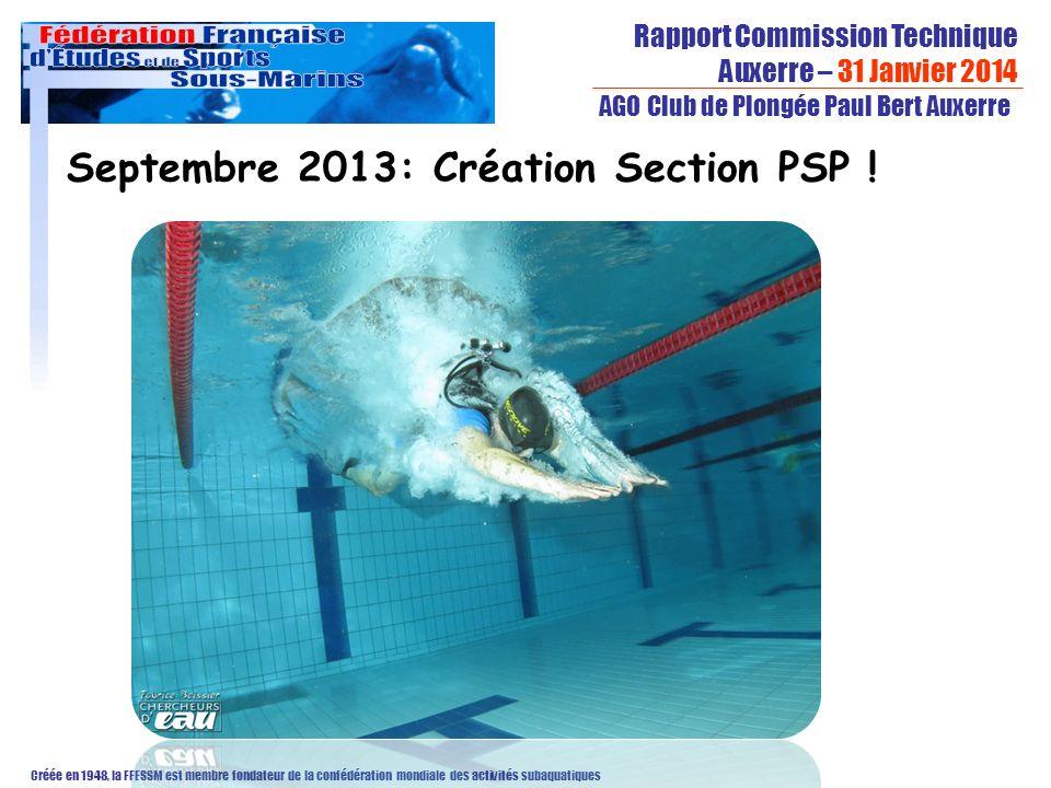 Rapport Commission Technique Auxerre – 31 Janvier 2014 Créée en 1948, la FFESSM est membre fondateur de la confédération mondiale des activités subaquatiques AGO Club de Plongée Paul Bert Auxerre Septembre 2013: Création Section PSP !
