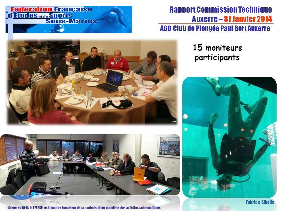 Rapport Commission Technique Auxerre – 31 Janvier 2014 Créée en 1948, la FFESSM est membre fondateur de la confédération mondiale des activités subaquatiques AGO Club de Plongée Paul Bert Auxerre Fabrice Sibella 15 moniteurs participants