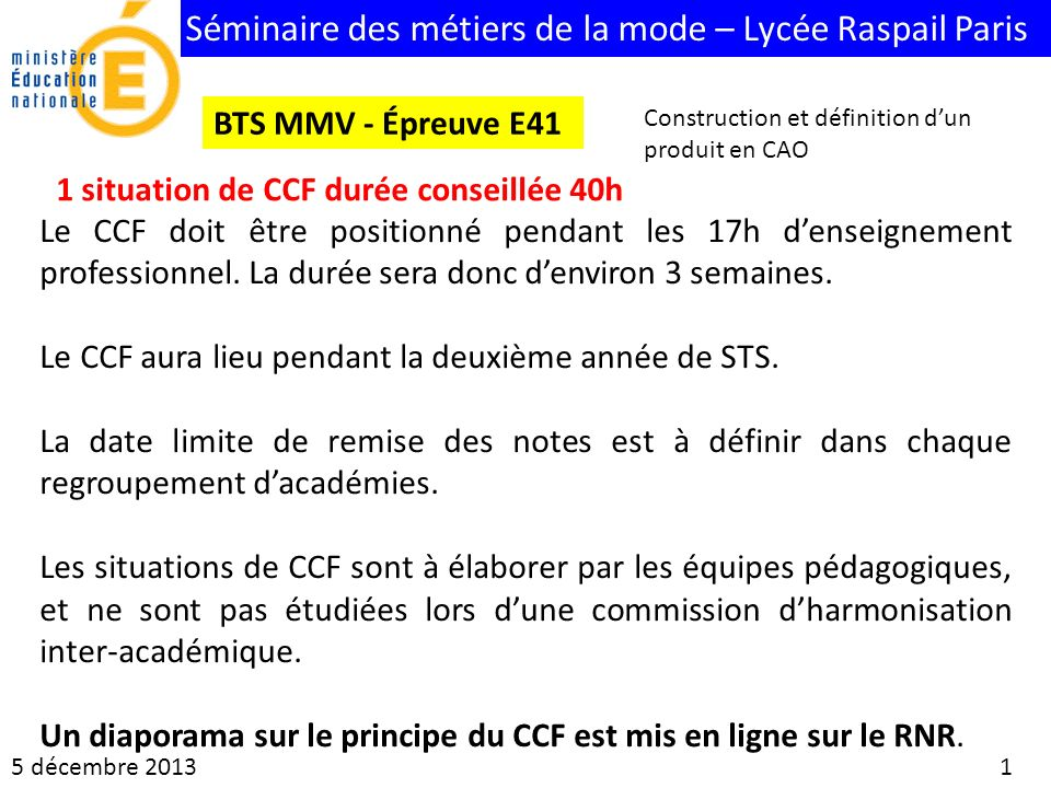 Séminaire des métiers de la mode – Lycée Raspail Paris 5 décembre 2013 1 BTS MMV - Épreuve E41 1 situation de CCF durée conseillée 40h Le CCF doit êtr