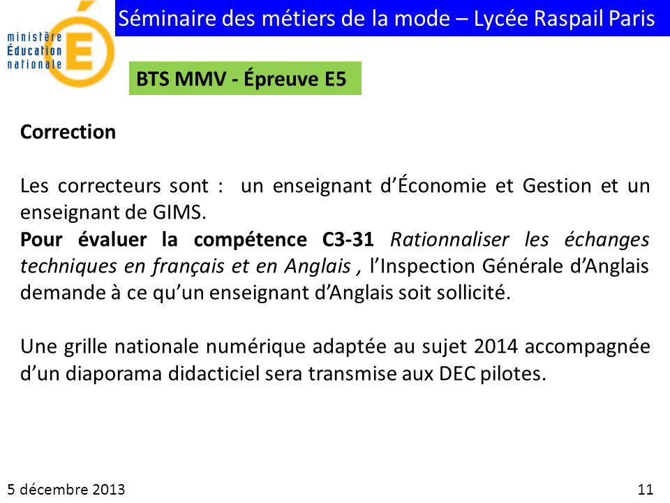 Séminaire des métiers de la mode – Lycée Raspail Paris 5 décembre 2013 11 BTS MMV - Épreuve E5 Correction Les correcteurs sont : un enseignant dÉconom