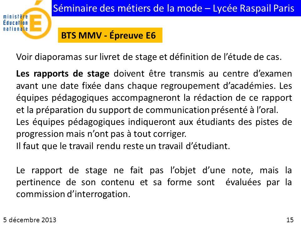 Séminaire des métiers de la mode – Lycée Raspail Paris 5 décembre 2013 15 BTS MMV - Épreuve E6 Voir diaporamas sur livret de stage et définition de lé