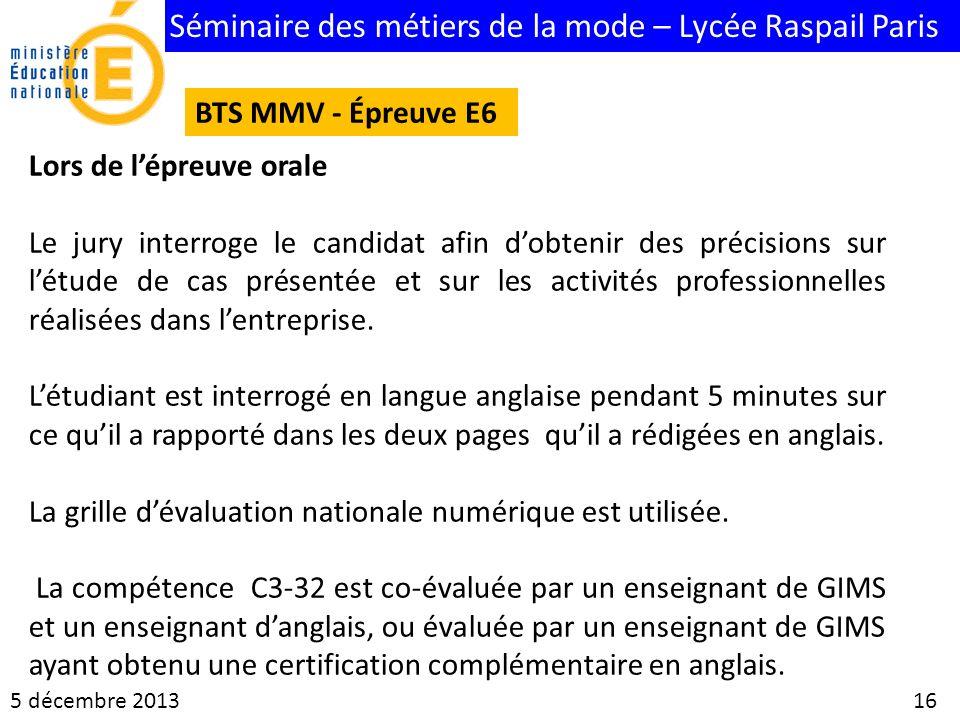Séminaire des métiers de la mode – Lycée Raspail Paris 5 décembre 2013 16 BTS MMV - Épreuve E6 Lors de lépreuve orale Le jury interroge le candidat af