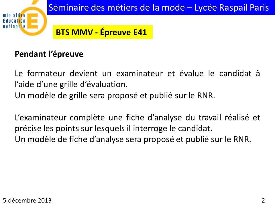 Séminaire des métiers de la mode – Lycée Raspail Paris 5 décembre 2013 2 BTS MMV - Épreuve E41 Le formateur devient un examinateur et évalue le candid