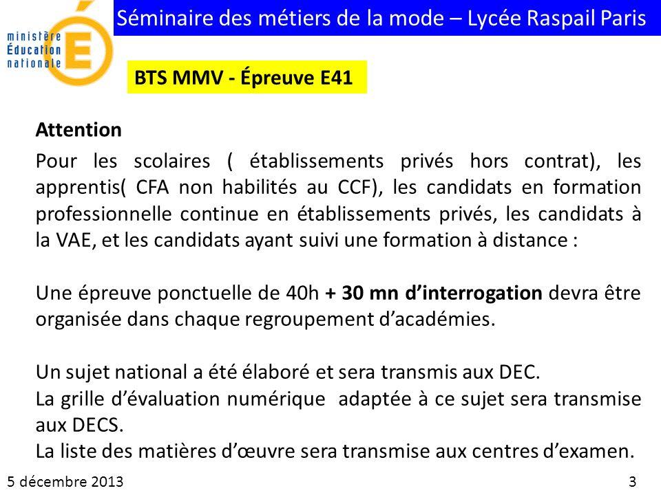 Séminaire des métiers de la mode – Lycée Raspail Paris 5 décembre 2013 4 BTS MMV - Épreuve E42 1 situation de CCF durée conseillée 12h Le CCF doit être positionné pendant les 17h denseignement professionnel.