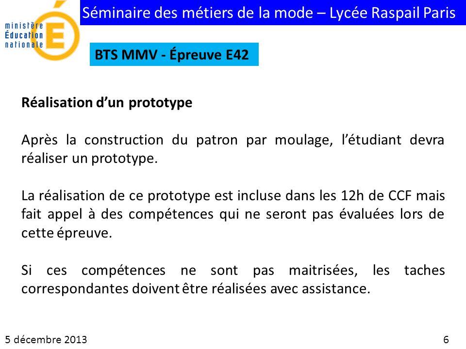 Séminaire des métiers de la mode – Lycée Raspail Paris 5 décembre 2013 6 BTS MMV - Épreuve E42 Réalisation dun prototype Après la construction du patr