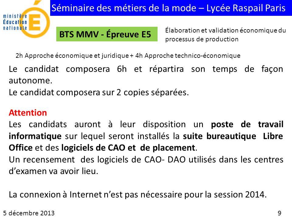 Séminaire des métiers de la mode – Lycée Raspail Paris 5 décembre 2013 9 BTS MMV - Épreuve E5 Le candidat composera 6h et répartira son temps de façon