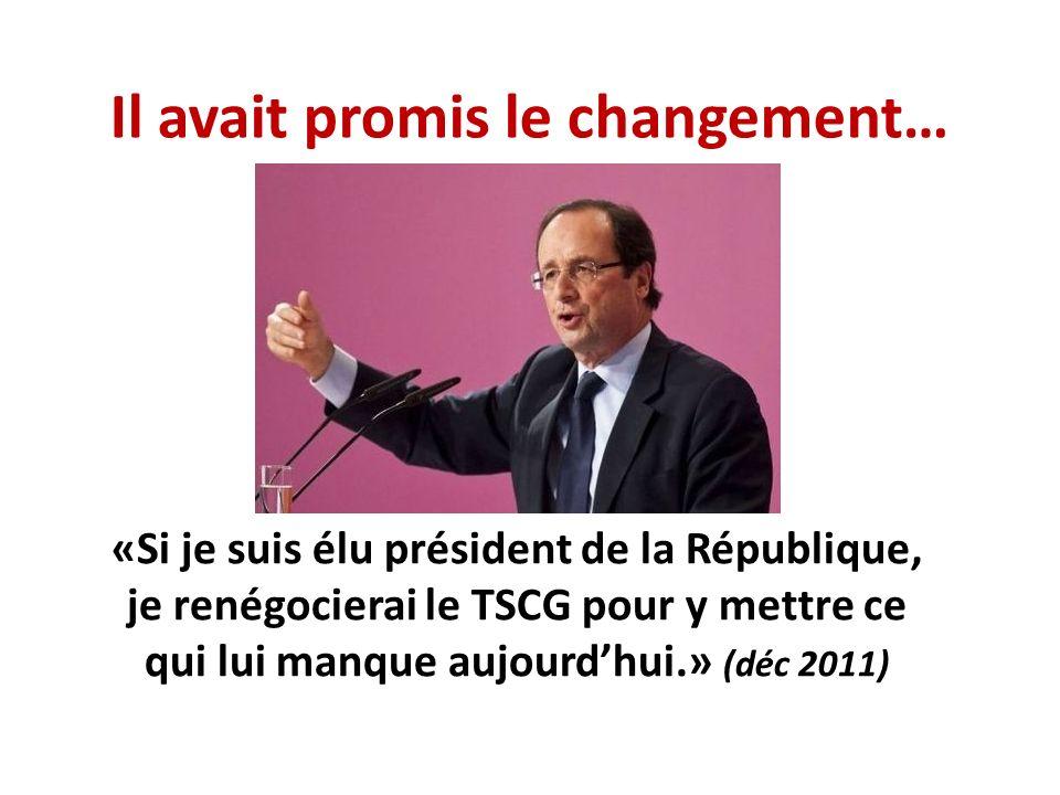 Il avait promis le changement… «Si je suis élu président de la République, je renégocierai le TSCG pour y mettre ce qui lui manque aujourdhui.» (déc 2011)