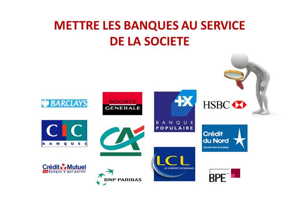METTRE LES BANQUES AU SERVICE DE LA SOCIETE
