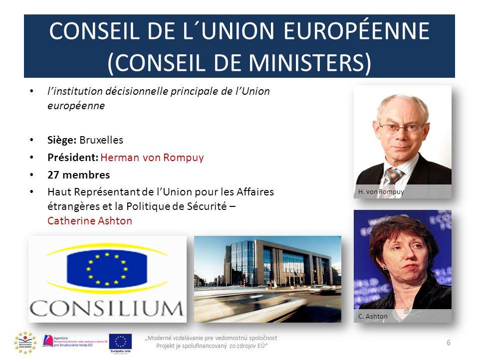 CONSEIL DE L´UNION EUROPÉENNE (CONSEIL DE MINISTERS) linstitution décisionnelle principale de lUnion européenne Siège: Bruxelles Président: Herman von