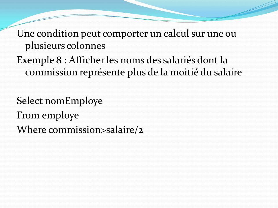 Une condition peut comporter un calcul sur une ou plusieurs colonnes Exemple 8 : Afficher les noms des salariés dont la commission représente plus de