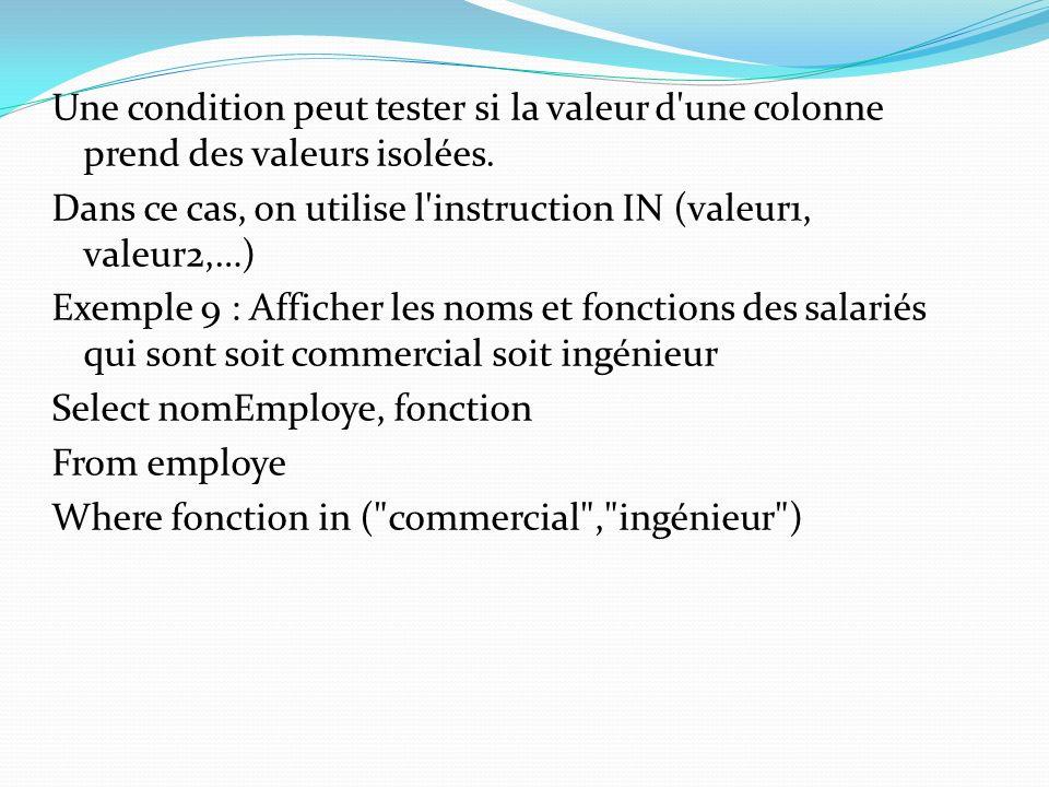 Une condition peut tester si la valeur d'une colonne prend des valeurs isolées. Dans ce cas, on utilise l'instruction IN (valeur1, valeur2,…) Exemple