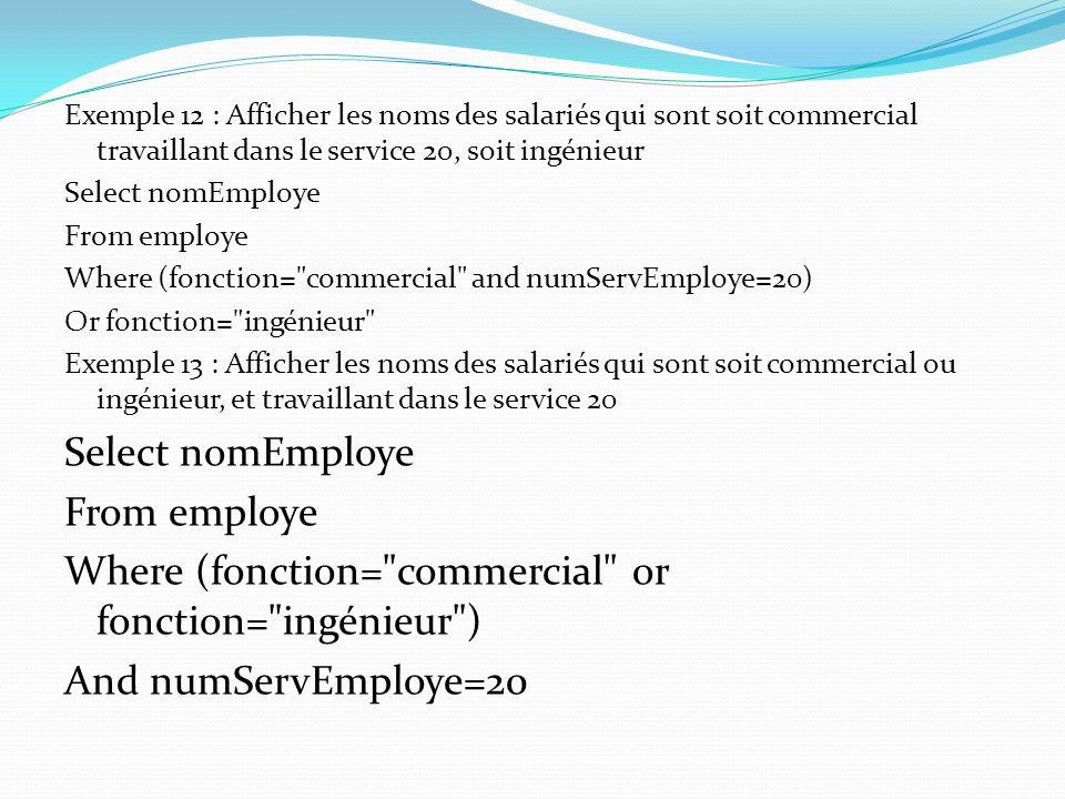 Exemple 12 : Afficher les noms des salariés qui sont soit commercial travaillant dans le service 20, soit ingénieur Select nomEmploye From employe Whe