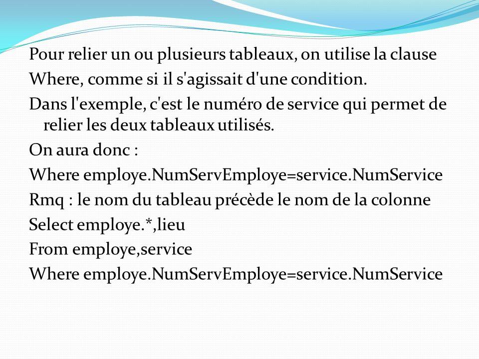 Pour relier un ou plusieurs tableaux, on utilise la clause Where, comme si il s'agissait d'une condition. Dans l'exemple, c'est le numéro de service q