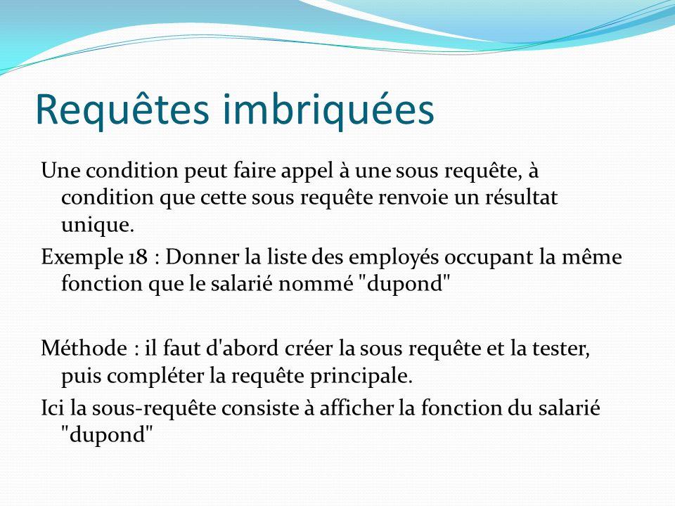 Requêtes imbriquées Une condition peut faire appel à une sous requête, à condition que cette sous requête renvoie un résultat unique. Exemple 18 : Don