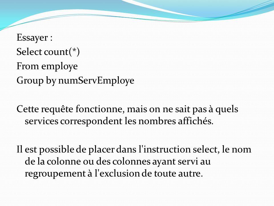 Essayer : Select count(*) From employe Group by numServEmploye Cette requête fonctionne, mais on ne sait pas à quels services correspondent les nombre