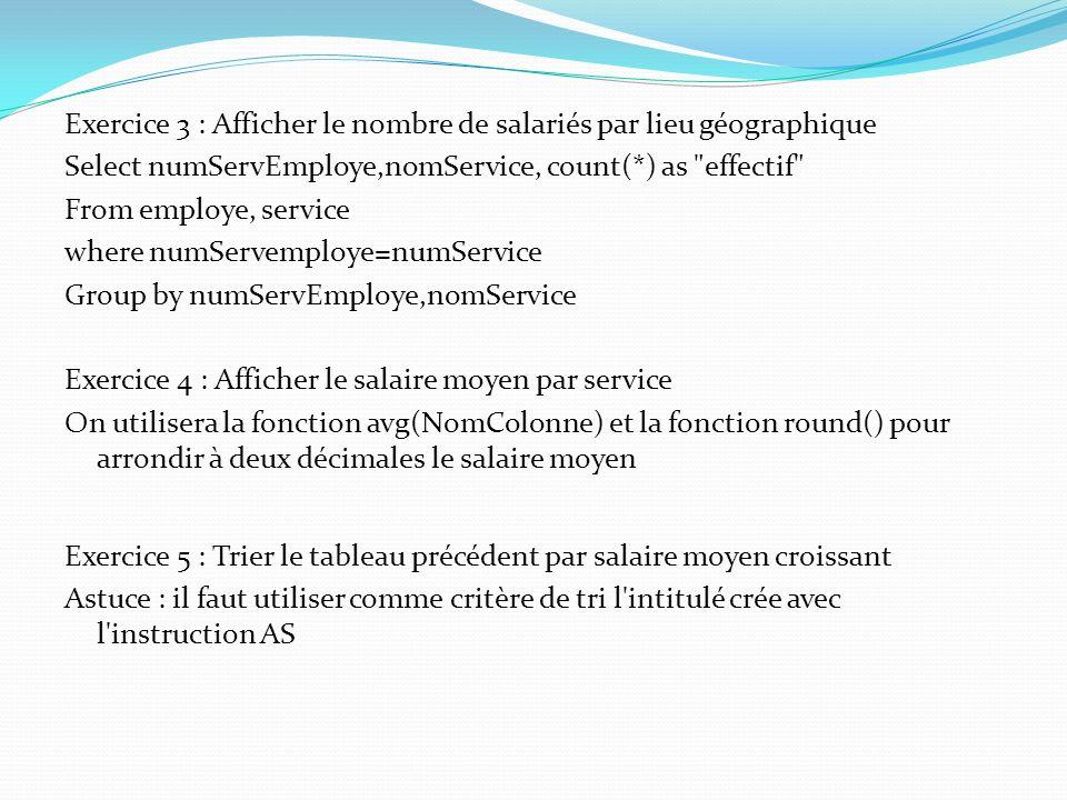 Exercice 3 : Afficher le nombre de salariés par lieu géographique Select numServEmploye,nomService, count(*) as