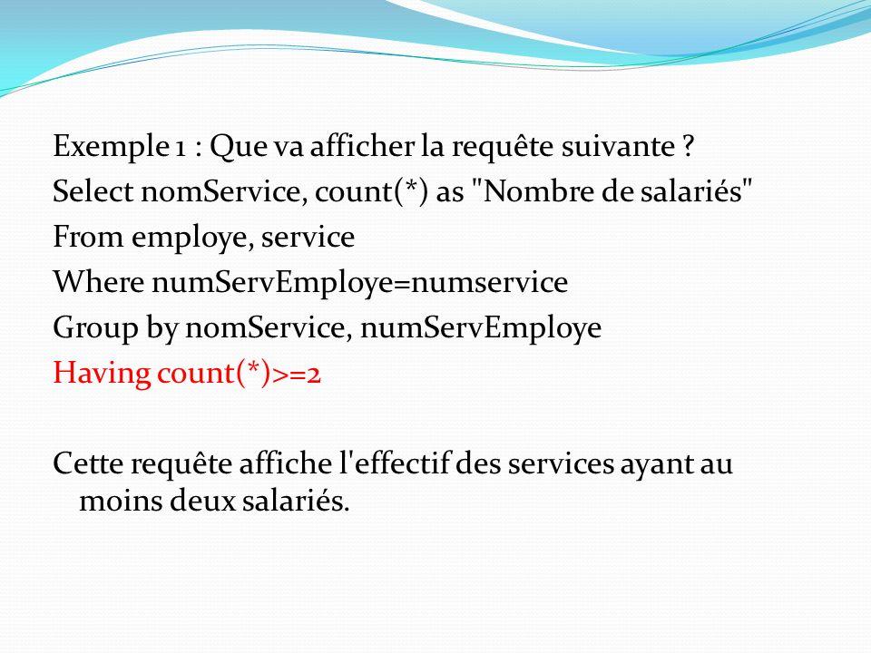 Exemple 1 : Que va afficher la requête suivante ? Select nomService, count(*) as