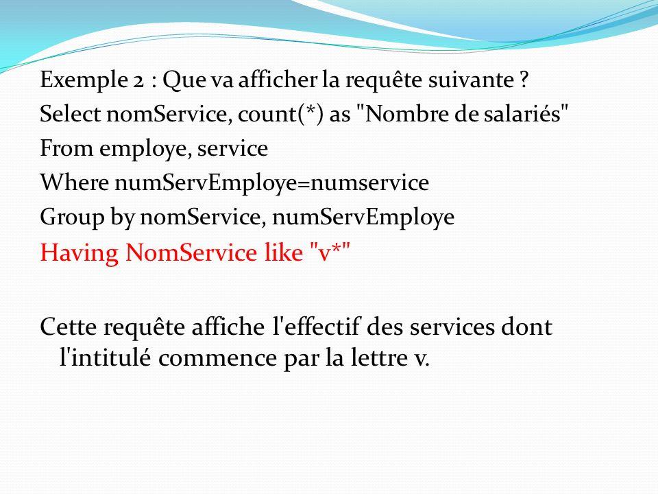 Exemple 2 : Que va afficher la requête suivante ? Select nomService, count(*) as