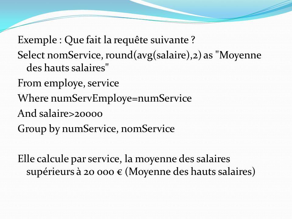 Exemple : Que fait la requête suivante ? Select nomService, round(avg(salaire),2) as