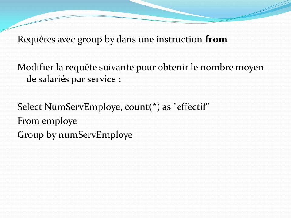 Requêtes avec group by dans une instruction from Modifier la requête suivante pour obtenir le nombre moyen de salariés par service : Select NumServEmp